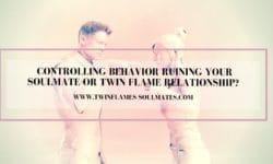 Controlling Behavior Ruining Your Soulmate or Twin flame Relationship?