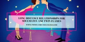 Long Distance Relationships for Soulmates and Twin Flames