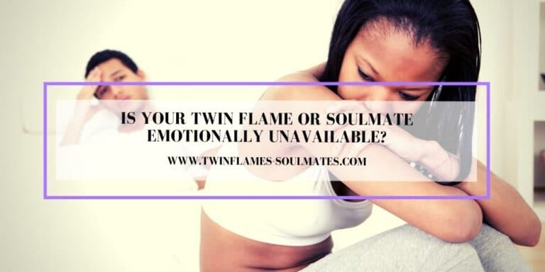 Is Your Twin flame Or Soulmate Emotionally Unavailable?