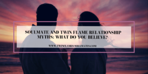 Soulmate and Twin Flame Relationship Myths: What do You Believe?