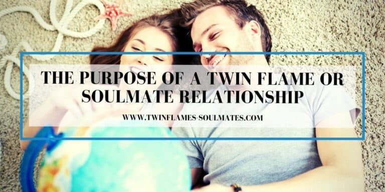 The Purpose of a Twin Flame Or Soulmate Relationship