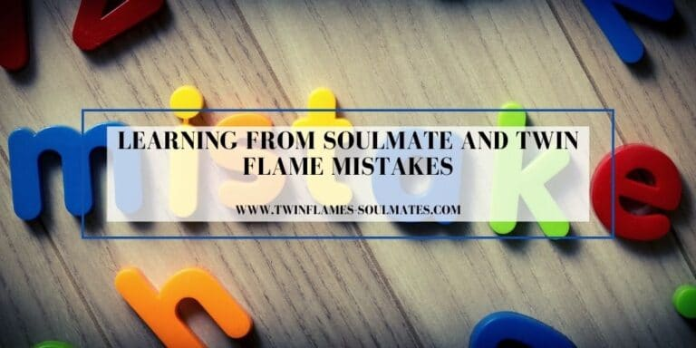 Learning from Soulmate And Twin Flame Mistakes