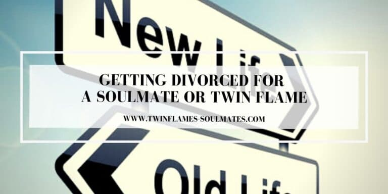 Getting Divorced For A Soulmate Or Twin Flame