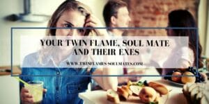 Your Twin Flame, Soulmate And Their Exes