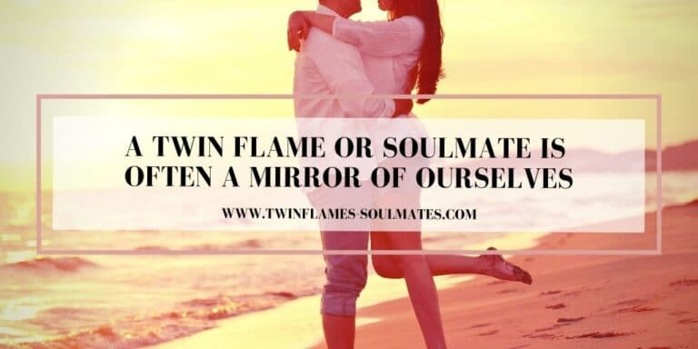 A Twin Flame Or Soulmate is Often A Mirror Of Ourselves