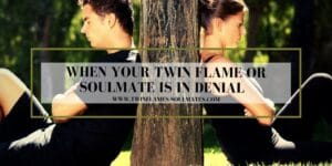 When Your Twin Flame or Soulmate is in Denial