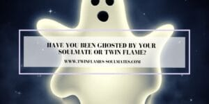 Have You Been Ghosted by Your Soulmate Or Twin Flame?