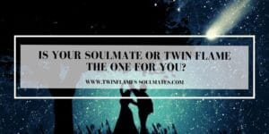 Is Your Soul Mate Or Twin Flame The One For You?
