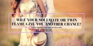 Will Your Soulmate or Twin Flame Give You Another Chance?