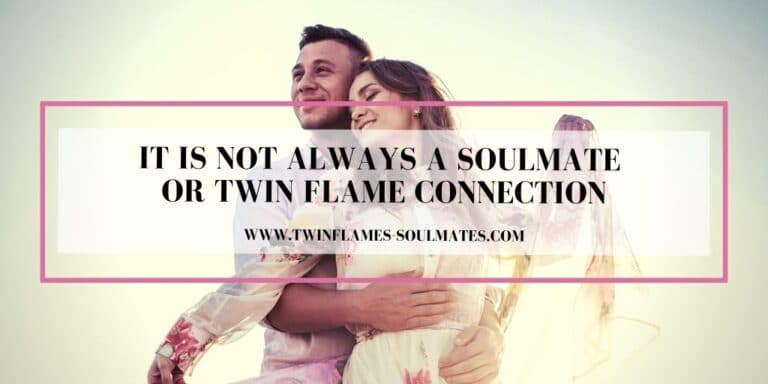 It is Not Always a Soulmate or Twin Flame Connection