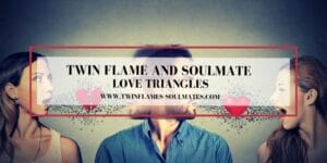 Twin Flame and Soulmate Love Triangles