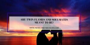 Are Twin Flames and Soulmates Meant to Be?