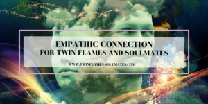 Empathic Connection for Twin Flames and Soulmates