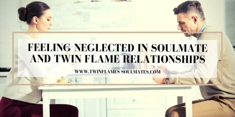 Feeling Neglected in Soulmate and Twin Flame Relationships