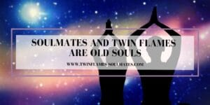 Soulmates and Twin Flames are Old Souls