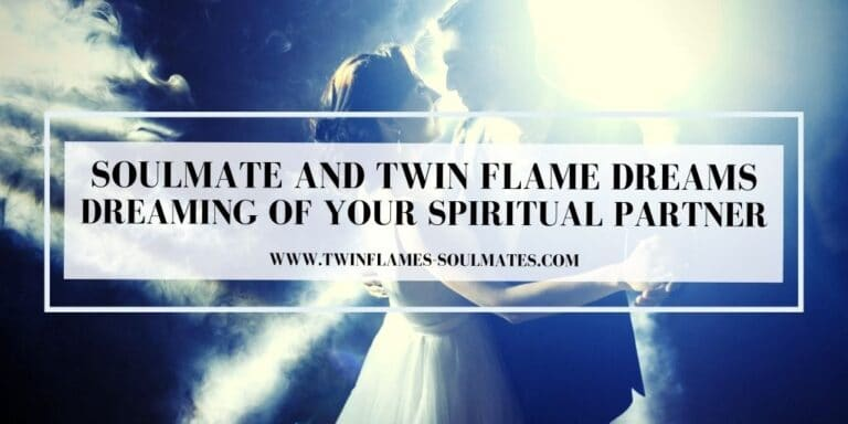 Soulmate and Twin Flame Dreams - Dreaming of Your Spiritual Partner