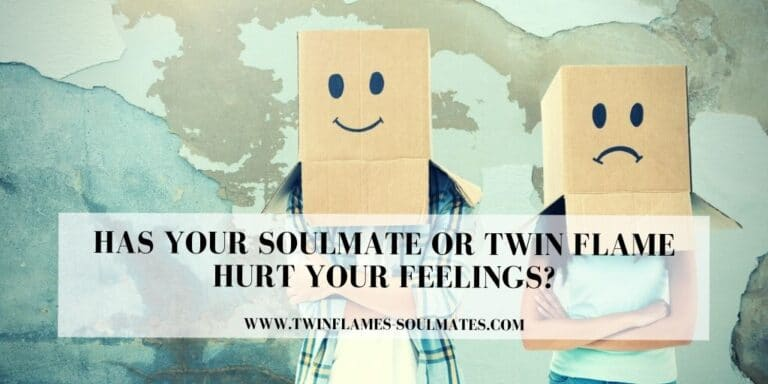 Has Your Soulmate Or Twin Flame Hurt Your Feelings?