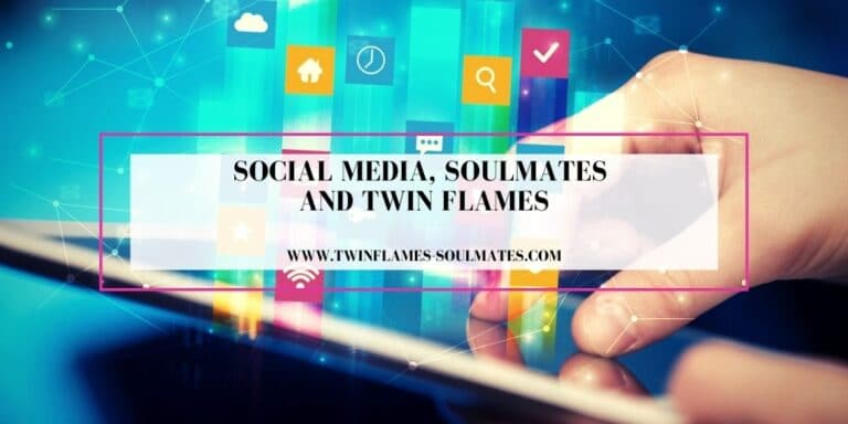 Social Media, Soulmates and Twin Flames