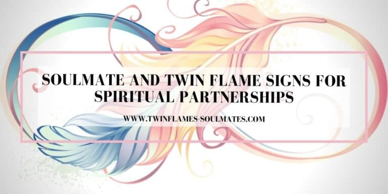 Soulmate and Twin Flame Signs for Spiritual Partnerships