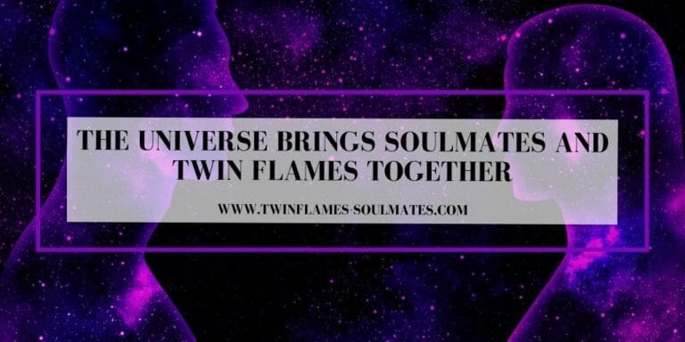 The Universe Brings Soulmates and Twin Flames Together