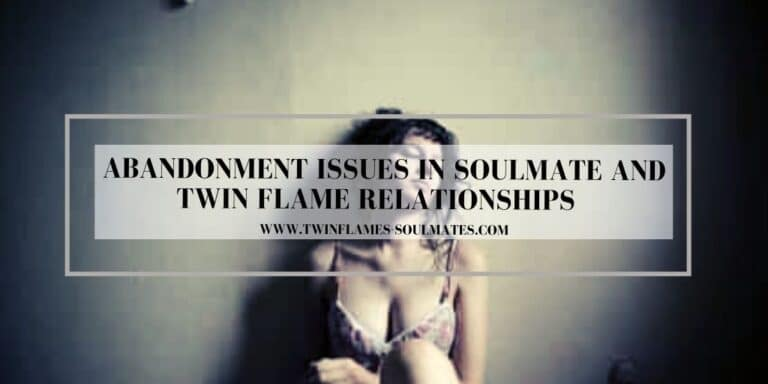 Abandonment Issues in Soulmate and Twin Flame Relationships